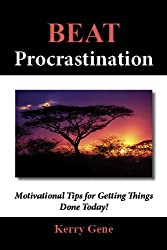 Beat Procrastination: Motivational Tips for Getting Things Done Today! (Willpower Series Book 3)