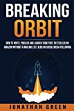 Breaking Orbit: How to Write, Publish and Launch Your First Bestseller on Amazon Without a Mailing List, Blog or Social Media Following (Serve No Master) (Volume 4)
