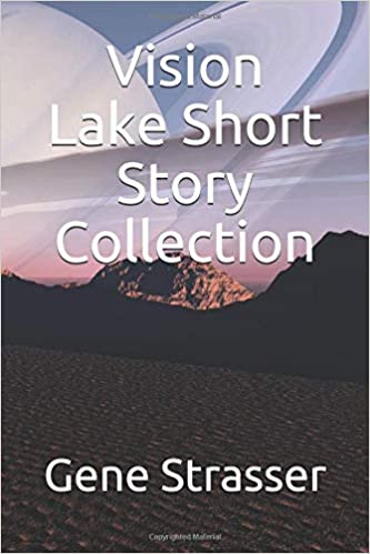 Vision Lake Short Story Collection: Gene William Strasser