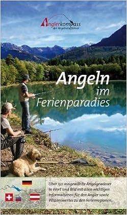 52c7e26478315 Angeln im Ferienparadies: Der erste Angelführer für das Dreiländereck  Deutschland, Österreich und die Schweiz. Über 160 ausgewählte Angelgewässer  in Wort ...