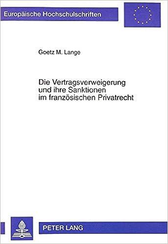 Die Vertragsverweigerung Und Ihre Sanktionen Im Franzoesischen Privatrecht (Europaeische Hochschulschriften / European University Studie)