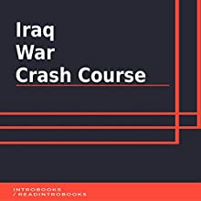 Iraq War Crash Course Audiobook by IntroBooks Narrated by Andrea Giordani