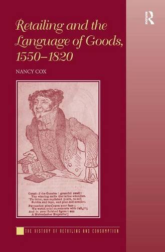 Retailing and the Language of Goods, 1550–1820 (History of Retailing and Consumption) by Routledge