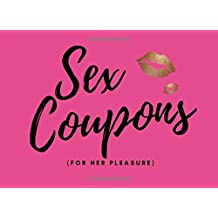 Sex Coupons (for her pleasure): 50 Sexy Sex Vouchers For Her |Girlfriend or Wife Gift| For Valentines | Anniversary | Birthday (Includes Some Blanks Too)