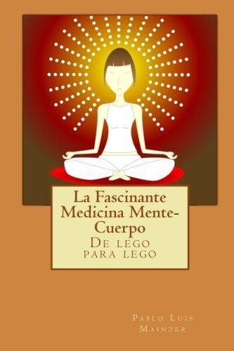 La Fascinante Medicina Mente-Cuerpo (Spanish Edition) by [Mainzer, Pablo Luis