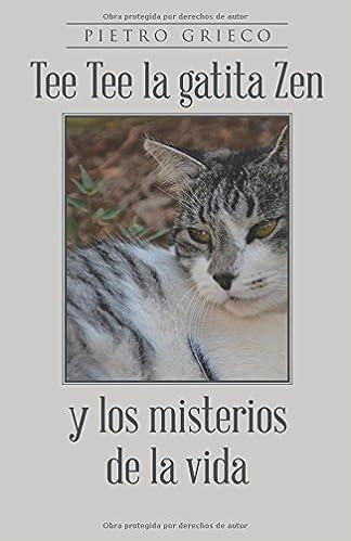 Tee Tee la gatita Zen y los misterios de la vida (Spanish Edition): Pietro Grieco: 9788491123163: Amazon.com: Books