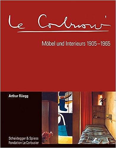 Le Corbusier. Möbel Und Interieurs 1905 1965