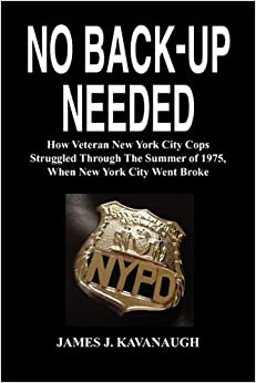 Book No Back-Up Needed: How Veteran New York City Cops Struggled Through the Summer of 1975, When New York City Went Broke