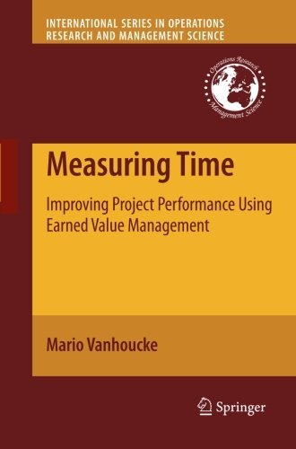 Measuring Time: Improving Project Performance Using Earned Value Management (International Series in Operations Research & Management - International Shipping Economy Time