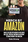 img - for Merch by Amazon: Make $10,000 Per Month in 90 Days or Less, Passive Income Blueprint to Make Money on Amazon book / textbook / text book