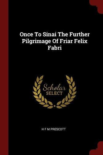 Once To Sinai The Further Pilgrimage Of Friar Felix Fabri