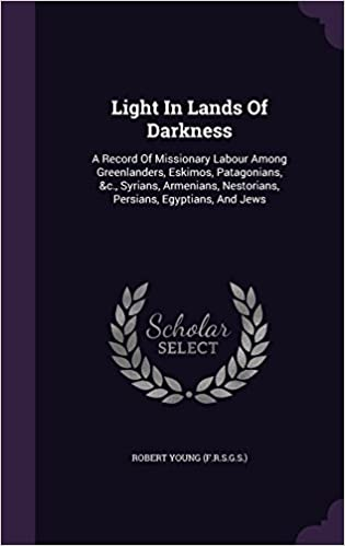 Light In Lands Of Darkness: A Record Of Missionary Labour
