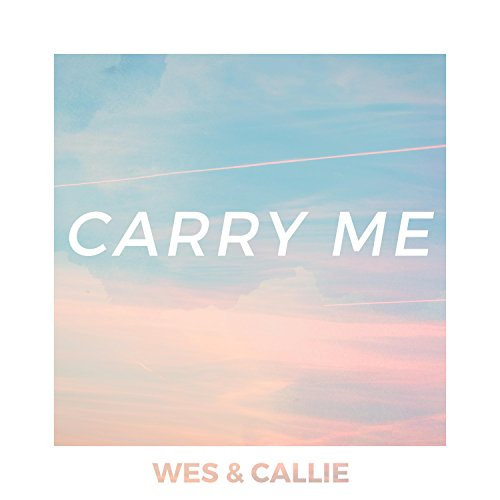Wes and Callie - Carry Me (Single) 2018