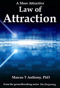 A More Attractive Law of Attraction (The Deepening: The Art of Unconditional Love Book 4) by [Anthony, Marcus T]