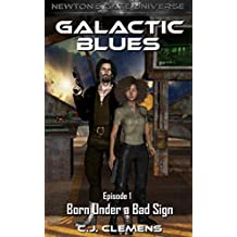 Galactic Blues -  Episode 1: Born Under a Bad Sign: A Newton's Gate serial (Galactic Blues Season 1)