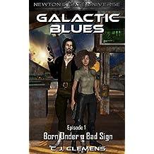 Galactic Blues -  Episode 1: Born Under a Bad Sign: A Newton's Gate serial (Galactic Blues Season 1)