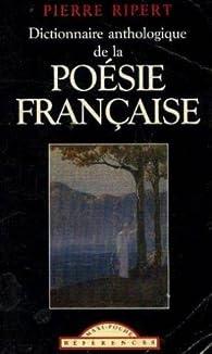 Dictionnaire anthologique des classiques de la poésie française (Maxi-poche références) par Pierre Ripert