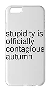 stupidity is officially contagious autumn Iphone 6 plus case