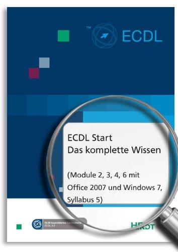 ECDL Start - Das komplette Wissen (Module 2, 3, 4, 6 mit Office 2007 und Windows 7, Syllabus 5)