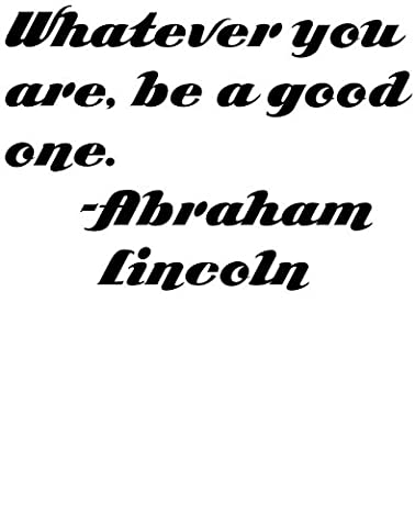 Whatever you are be a good one Positive Outlook Right Attitude Inspirational and Motivational Saying by 16th US President Abraham Lincoln Graphic Art Quote Home Decor - Peel & Stick Sticker - Vinyl Wall Decal - Size : 18 Inches X 18 Inches - 22 Colors (Whatever You Do Be A Good One)