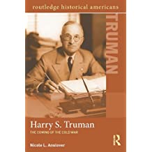 Harry S. Truman: The Coming of the Cold War (Routledge Historical Americans)
