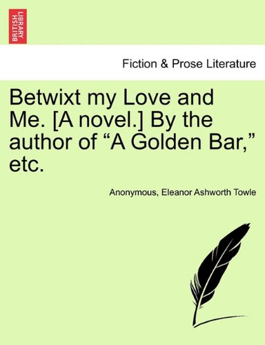 Betwixt my Love and Me. [A novel.] By the author of