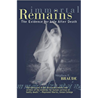 Immortal Remains: The Evidence for Life After Death (English Edition)
