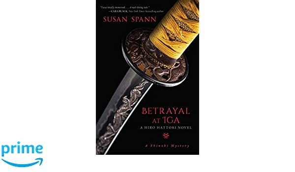 Betrayal at IGA: A Hiro Hattori Novel A Shinobi Mystery ...