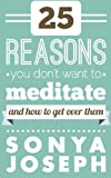 25 Reasons You DON't Want to Meditate, Sonya Joseph, 1483913821