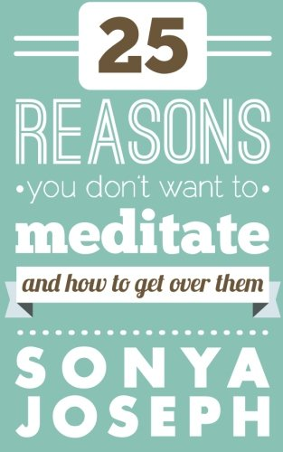 Download 25 Reasons You DON'T Want to Meditate: And How To Get Over Them pdf