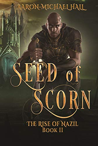 Seed of Scorn: Diverse Epic Fantasy with a Grim Dark Edge: The Rise of Nazil Book II