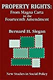 Property Rights : From Magna Carta to the Fourteenth Amendment, Siegan, Bernard H. and Siegan, Bernard, 0765807556