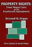 Property Rights : From Magna Carta to the Fourteenth Amendment, Siegan, Bernard H. and Siegan, Bernard, 0765807556