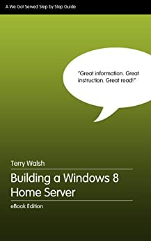 Building a Windows 8 Home Server - Step by Step by [Walsh, Terry]