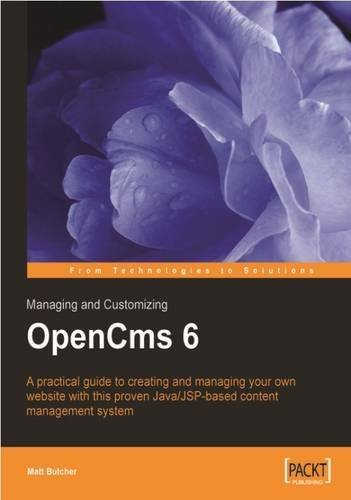 Managing and Customizing OpenCms 6 Websites: A complete guide to set up, configuration and administration: Java/JSP XML Content Management by Matt Butcher (2006-06-20)