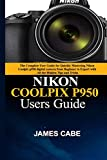 Nikon Coolpix P950 Users Guide: The Complete User