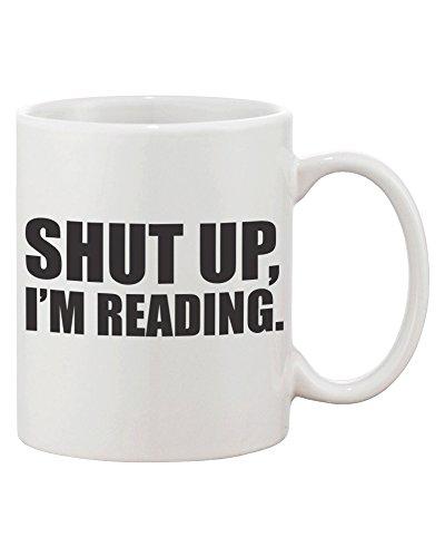 Shut Up, I'm Reading - Ceramic Coffee Mug