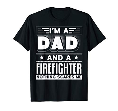(Mens Nothing Scares Me I'm A Firefighter Dad T-Shirt)