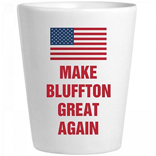 Political Make Bluffton Great Again: Ceramic Shot - Glass Bluffton