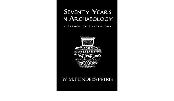 Seventy Years In Archaeology: A Father of Egyptology (Kegan Paul Library of Ancient Egypt)