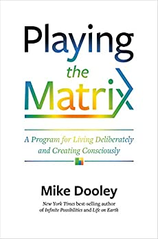 Playing the Matrix: A Program for Living Deliberately and Creating Consciously by [Dooley, Mike]