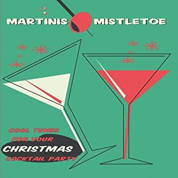 martinis mistletoe cool tunes for your christmas cocktail party - Christmas Cocktail Party