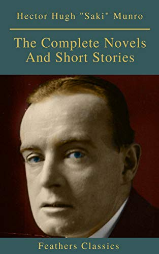 Saki : The Complete Novels And Short Stories (Feathers Classics)