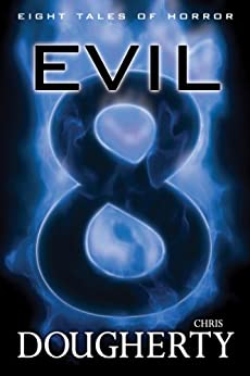 Evil Eight, Eight Tales of Horror by [Dougherty, Chris]