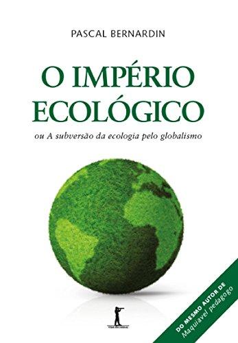 O Império Ecológico: ou A subversão da ecologia pelo globalismo