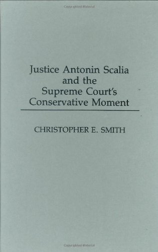 Download Justice Antonin Scalia and the Supreme Court's Conservative Moment Pdf