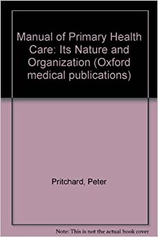 Manual of Primary Health Care: Its Nature and Organization (Oxford medical publications)