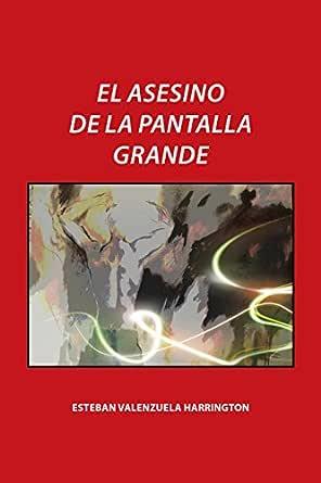 El asesino de la pantalla grande eBook: Esteban Valenzuela ...