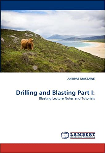 Drilling and Blasting Part I: Blasting Lecture Notes and Tutorials