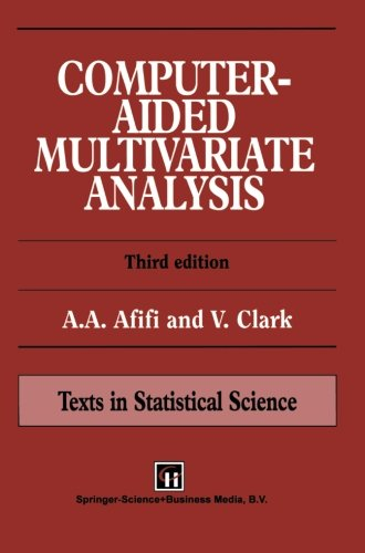 Computer-Aided Multivariate Analysis (Chapman & Hall/CRC Texts in Statistical Science) A. Afifi